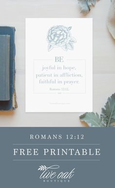 FREE 5 x 7 Scripture Printable perfect for your war binder or faith journal! Perfect for Be joyful in hope, patient in affliction, and faithful in prayer. Romans 12:12  Scripture Art, Scripture Print, Free Printable, Faith Journal, War Binder, Prayer Journal