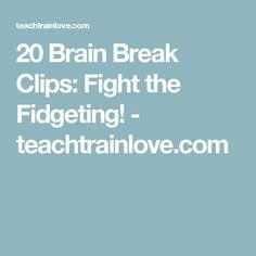 20 Brain Break Clips: Fight the Fidgeting! - teachtrainlove.com