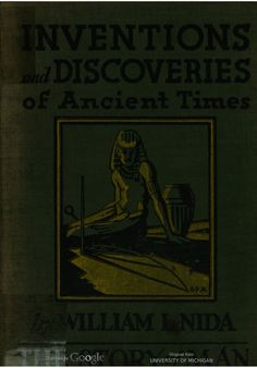 Inventions and discoveries of ancient times by William L. Nida. Book 5 of the Story of Man series. Published 1932. llustrations by Grace Betts.
