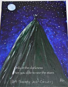 Only in the darkness  Can you see the stars!  (Art therapy post cancer)