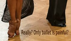 You don't know the meaning of real pain until your toe nail is ripped off by your dance partner.