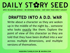 Write about a character as they are woken up in the middle of the night by... someone who looks exactly like them. Explore the point of view of this character as they are told that they have been drafted into a war across multiple dimensions, and multiple versions of themselves.