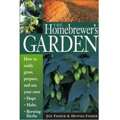 How to easily grow, prepare and use your own hops, malts & brewing herbs. #homebrew