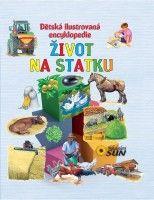 Nakladatelství SUN Dětská ilustrovaná encyklopedie ŽIVOT NA STATKU