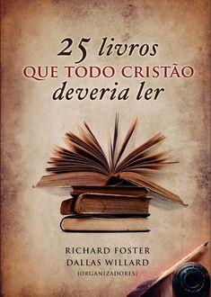 25 Livros que Todo Cristão Deveria Ler - Richard Foster & Dallas Willard