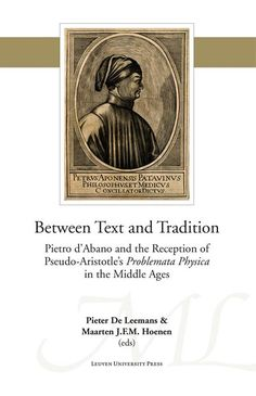 Between text and tradition  New insights into Pietro d'Abano's unique approach to translations. The commentary of Pietro d'Abano on Bartholomew's Latin translation of Pseudo-Aristotle's Problemata Physica published in 1310 constitutes an important historical source for the investigation of the complex relationship between text translation and commentary in a non-curricular part of the corpus Aristotelicum. As the eight articles in this volume show the study of Pietro's commentary not only…