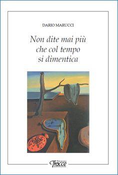 """Dario Marucci  """"Non dite mai più  che col tempo  si dimentica"""""""