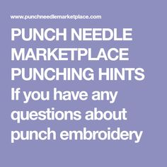 PUNCH NEEDLE MARKETPLACE PUNCHING HINTS If you have any questions about punch embroidery
