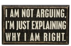 Why I am Right - Primitives by Kathy Wood Box Sign, 5-Inch by 3-Inch, Not Arguing - Decorative Signs