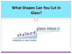 I've put together a slideshow of the different shapes you can and can't cut in stained glass for you. Hope it's helpful! By Stained Glass Mil at everything-stained-glass.com, via Slideshare