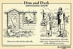 Dash out in the cold, if nothing else, so that you don't have to take Dim to the hospital after she beats him with the stick.