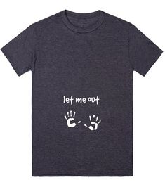 Let Me Out Pregnant Shirt | T-Shirt | Funny Pregnancy Joke Shirts