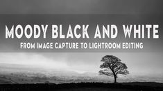 Creating Mood in Landscape Photography   LIGHTROOM tutorial for dramatic B&W photos - YouTube