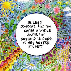 Dr. Seuss quote from The Lorax - If I were to sew a pillow or something for my art and make it about an environmental issue this could be a nice thing to put on the other side