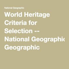 World Heritage Criteria for Selection -- National Geographic