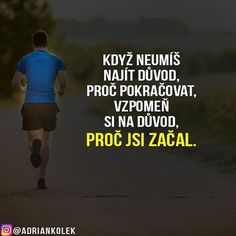 Když neumíš najít důvod, proč pokračovat, vzpomeň si na důvod, proč jsi začal. #motivace #uspech #business244 #adriankolek #czech #slovak #czechgirl #czechboy #sitovymarketing #business #success #motivation #lifequotes #running Taekwondo, Motto, Slogan, Motivational Quotes, Health Fitness, Positivity, Wisdom, Faith, Humor