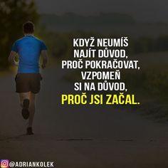 Když neumíš najít důvod, proč pokračovat, vzpomeň si na důvod, proč jsi začal. #motivace #uspech #business244 #adriankolek #czech #slovak #czechgirl #czechboy #sitovymarketing #business #success #motivation #lifequotes #running