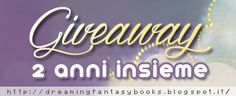 Dreaming Fantasy: Giveaway: 2 anni insieme! ♥