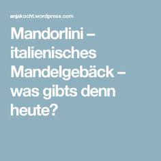 Mandorlini  – italienisches Mandelgebäck – was gibts denn heute?