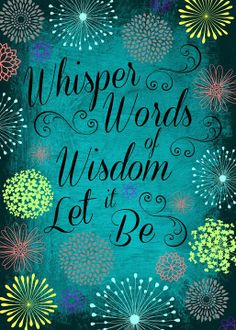 """""""Whisper words of wisdom, Let it be."""" --- Let it all go and be free... free to think happy thoughts... to make yourself happy. #life #quote"""