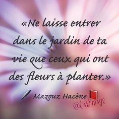 «Ne laisse entrer dans le jardin de ta vie que ceux qui ont des fleurs à planter.» ✍Mazouz Hacène ☀️