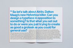 """Naturalis x7 Brochure Design SEA """"The latest of SEA's Naturalis brochures for GF Smith unveils Bruno Maag's new Design Aktiv Typeface. The brochure takes the form of a conversation with Creative Review editor Patrick Burgoyne about the project and Bruno's feelings towards Helvetica.The booklet is set in Aktiv Grotesk and was printed by Fulmar Colour. """" This whole issue of Aktiv being a """"Helvetica Killer"""" has sparked much debate on the CR blog all week . . ."""