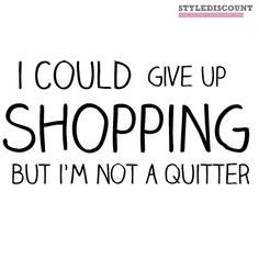I could give up shopping but I'm not a quitter. Discover more about Lady Marshmallow: www.ladymarshmallow.com
