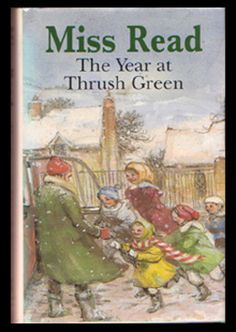 Thrush Green Novel: The Year at Thrush Green, written by Miss Read (Dora Saint) illustrated by John S. Goodall