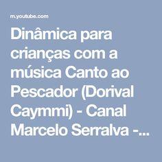 Dinâmica para crianças com a música Canto ao Pescador (Dorival Caymmi) - Canal Marcelo Serralva - YouTube