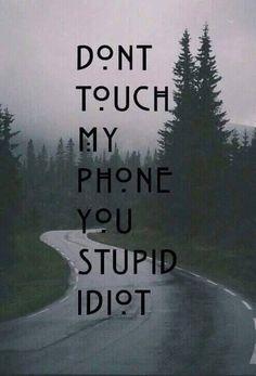 """No toques mi celular estúpido idiota"" 10/10, would post again"