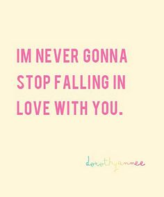 "Love quote idea - ""I'm never gonna stop falling in love with you"" {Courtesy of YourTango}"
