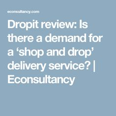 Dropit review: Is there a demand for a 'shop and drop' delivery service? | Econsultancy Delivery, Drop, Shopping