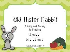 Old Mister Rabbit: A Spring Song to Practice Quarter Note, Eighth Notes and/or Half Notes in the Kodaly or Orff Music Classroom
