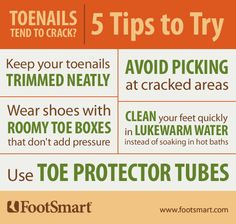 If your toenails tend to crack down the middle, be sure to keep your toenails trimmed neatly, wear shoes with roomy toe boxes that don't add pressure, avoid picking at cracked areas, clean your feet in lukewarm water, and use toe protector tubes.
