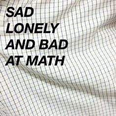 Bild via We Heart It #bad #black #fun #grunge #lonely #math #me #pale #quote #rad #sad #statement #tumblr #mathstruggles