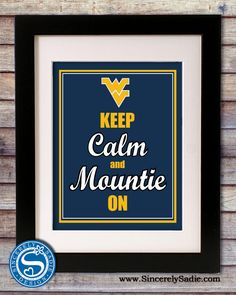 "West Virginia University Mountaineers ""Keep Calm and Mountie On"" 8x10 Print WVU Sign. $10.95, via Etsy."