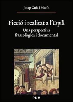 Ficció i realitat a l'Espill : una perspectiva fraseològica i documental / Josep Guía i Marín Publicación València : Universitat de València, D.L. 2010