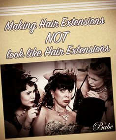 Making hair extensions not look like hair extensions. Because that defeats the purpose.