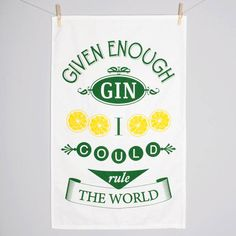 'Given Enough Gin' Tea Towel - The possibilities really are endless!