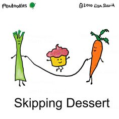 Funny Pun: Skipping Dessert - Food Humor the only way to kip dessert Funny Shit, Funny Food Puns, Food Jokes, Punny Puns, Cute Puns, Food Humor, Funny Cute, Hilarious, Funny Humour