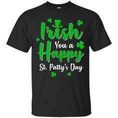 Irish You A Happy St. Patty's Day Saint Patricks Pun - Patrick St Patricks Day Drinks, Happy St Patricks Day, Saint Patricks, Happy St Patty's Day, Pun Shirts, Organic Cotton T Shirts, St Patrick Day Shirts, Order Prints, Puns