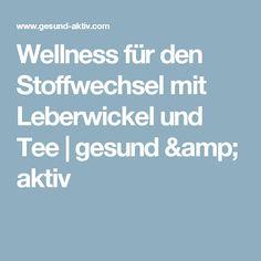 Wellness für den Stoffwechsel mit Leberwickel und Tee | gesund & aktiv