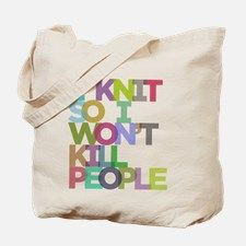 I Knit So I Won't Kill People Tote Bag for