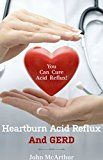 Free Kindle Book -   Heartburn Acid Reflux And GERD: You Can Cure Acid Reflux GERD And Heartburn Within Days. No Drugs No Surgery No Side Effects.