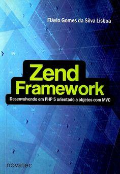 LISBOA, Flávio Gomes da Silva. Zend Framework: desenvolvimento em PHP 5 orientado a objetos com MVC. São Paulo: Novatec, 2008. 184 p. Inclui bibliografia e índice; Contém glossário; il. tab. quad.; 24x17x1cm. ISBN 9788575221587.  Palavras-chave: PHP/Linguagem de programação de computador; PROGRAMACAO ORIENTADA A OBJETO; ZEND FRAMEWORK.  CDU 004.43 / L769z / 2008