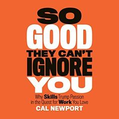 So Good They Can't Ignore You: Why Skills Trump Passion in the Quest for Work You Love by Cal Newport - Hachette Audio Good Books, Books To Read, My Books, Passion Work, Malcolm Gladwell, Free Pdf Books, Love Is Free, Love Reading, Ebook Pdf