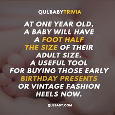 Qulbaby Trivia: At one year old, a baby will have a foot half the size of their adult size. A useful tool for buying those early birthday presents or vintage fashion heels now. Baby Trivia, One Year Old, First Year, Fashion Heels, Birthday Presents, Vintage Fashion, Stuff To Buy, Anniversary Gifts, Birthday Gifts