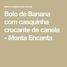 Bolo de Banana com casquinha crocante de canela - Monta Encanta