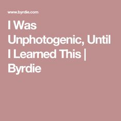 I Was Unphotogenic, Until I Learned This | Byrdie