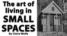 The art of living in small spaces By Claire Wolfe